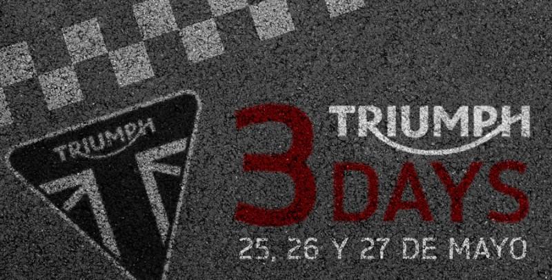 Llegan los TRIUMPH 3 DAYS con sorpresas exclusivas